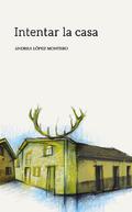 Intentar la casa - López Montero, Andrea