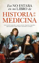 Esto no estaba en mi libro de historia de la medicina - Arrizabalaga, Jon