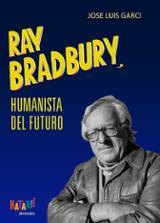 Ray Bradbury, humanista del futuro - Garci, José Luis