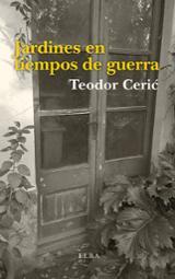 Jardines en tiempos de guerra - Ceric, Teodor