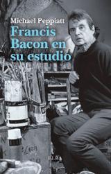 Francis Bacon en su estudio - Peppiatt, Michael
