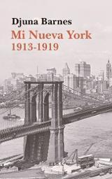 Mi Nueva York 1913-1919 - Barnes, Djuna