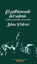 El patriarcado del salario. Críticas feministas al marxismo - Federici, Silvia
