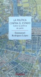 La política contra el estado - Rodrígez López, Emmanuel