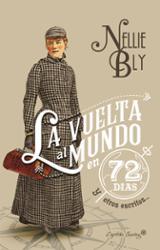 La vuelta al mundo en setenta y dos días (y otros escritos) - Bly, Nellie
