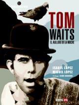 Tom Waits. El aullido de la noche - López, Isabel