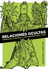 Relaciones ocultas.Símbolos. alquímia y esoterismo en el arte - Piñol Lloret, Marta