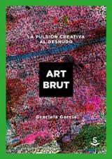 Art Brut. La pulsión creativa al desnudo (ed. corregida y ampliad