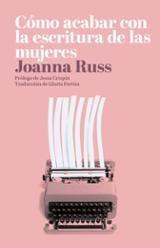 Cómo acabar con la escritura de las mujeres - Russ, Joanna