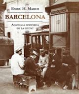 Barcelona. Anatomia històrica d´una ciutat - March, Enric H.