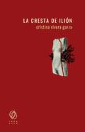 La cresta de Ilión - Rivera Garza, Cristina
