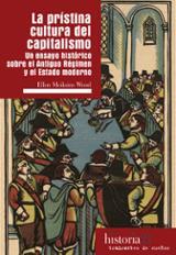La prístina cultura del capitalismo - Wood, Ellen Meiksins