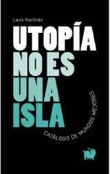 Utopía no es una isla - Martínez, Layla