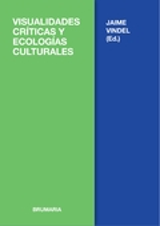 Visualidades críticas y ecologías culturales - Vindel, Jaime (ed.)