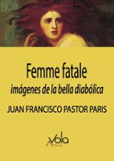 Femme fatale: imágenes de la bella diabólica - Pastor Paris, Juan Francisco