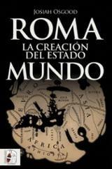 Roma. La creación del Estado mundo - Osgood, Josiah