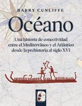 Océano. Una historia de conectividad entre el Mediterráneo y el Atlántico desde la prehistoria al Siglo XVI - Cunliffe, Barry