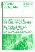 El crepuscle de les màquines / El poble en la història de la civi - Zerzan, John