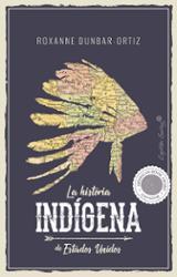 La historia indígena - Dunbar-Ortiz, Roxanne