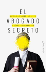 El abogado secreto. Historia sobre leyes y cómo se quebrantan - Abogado secreto