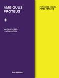 Ambiguus Proteus. Valor,exceso y morfología - AAVV