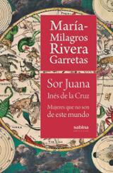 Sor Juana Inés de la Cruz: mujeres que no son de este mundo - Rivera Garretas, María-Milagros
