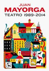 Juan Mayorga. Teatro Completo 1989-2014