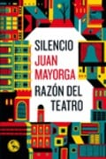 Silencio / Razon Del Teatro. Dos Discursos - Mayorga, Juan