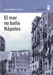 El mar no baña Nápoles - Ortese, Anna Maria