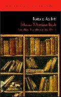 Johann Sebastian Bach. Los días, las ideas y los libros - Andrés, Ramón