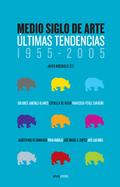 Medio siglo de arte: últimas tendencias, 1955-2005 - Maderuelo, Javier (dir)