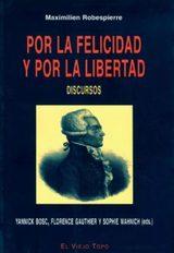 Por la felicidad y por la libertad. Discursos - Robespierre, Maximilien