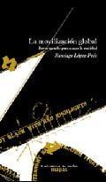 La movilización global. Breve tratado para atacar la realidad - López Petit, Santiago