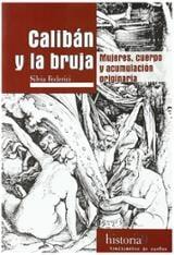 Calibán y la bruja. Mujeres, cuerpo y acumulación originaria - Federici, Silvia