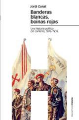 Banderas blancas, boinas rojas. Una historia política del carlism