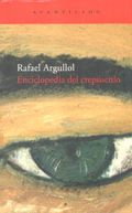Enciclopedia del crepúsculo - Argullol, Rafael