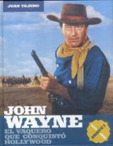 John Wayne. El vaquero que conquistó Hollywood