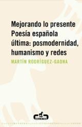 Mejorando lo presente: Poesía española última: Posmodernidad, hum - Rodríguez-Gaona, Martín