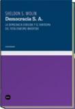 Democracia, S.A. La democracia dirigida y el fantasma del totalit - Wolin, Sheldon S.