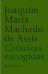 Crónicas escogidas - Machado de Assis, J.M.