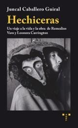 Hechiceras. Un viaje a la vida y la obra de Remedios Varo y Leono - Caballero Guiral, Juncal