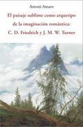 El paisaje sublime como arquetipo de la imaginación. C.D. Friedri