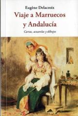 Viaje a Marruecos y Andalucía. Cartas, acuarelas y dibujos - Delacroix, Eugène
