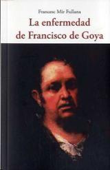 La enfermedad de Francisco de Goya - Mir Fullana, Francesc