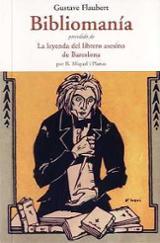 Bibliomanía. La leyenda del librero asesino de Barcelona - Flaubert, Gustave