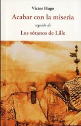 Acabar con la miseria seguido de Los sótanos de Lille