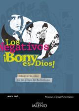 Los Negativos: ¡Bony es Dios! Biografía oral de un grupo de Barcelona - Oró, Àlex