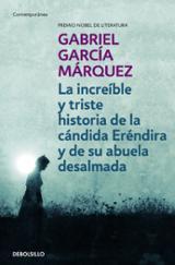 La increíble y triste historia de la cándida Eréndira y de su abu - García Márquez, Gabriel