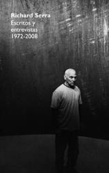 Richard Serra. Escritos y entrevistas 1972-2008 - AAVV