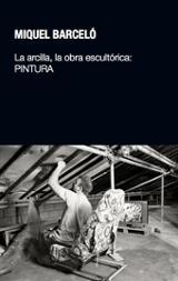 Miquel  Barceló. La arcilla, la obra escultórica: Pintura